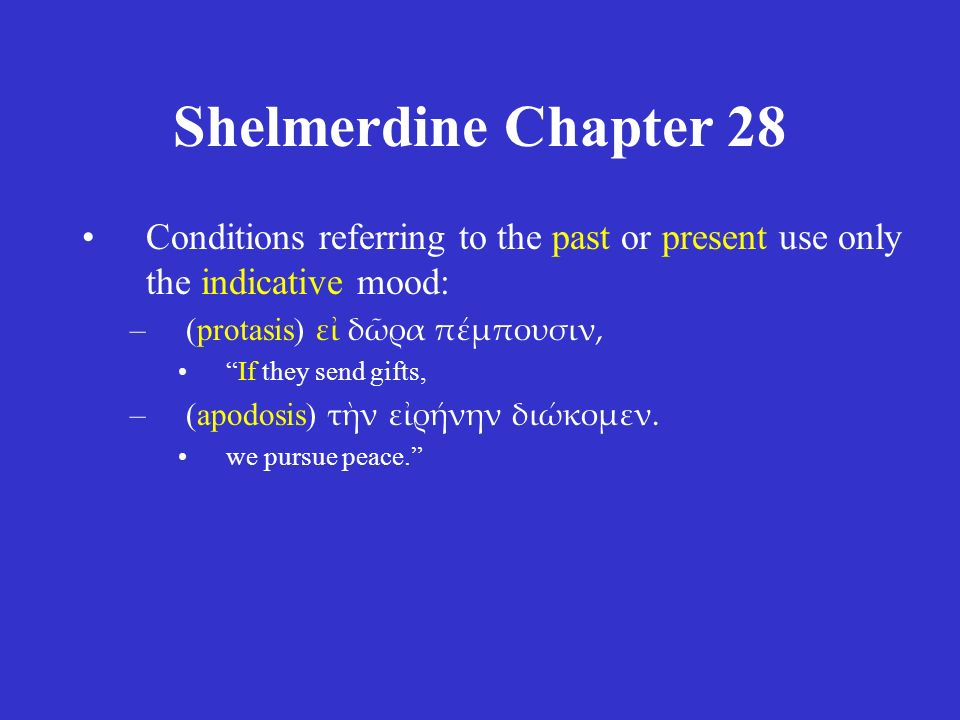 Shelmerdine Chapter 28 These conditions simply express the mechanism of the condition –εἰ δῶρα πέμπουσιν, τὴν εἰρήνην διώκομεν.