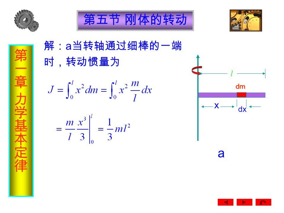 第五节 刚体的转动 例 如图一根长度为 l 、质量为 m 的均匀细棒,绕一 条与它的轴线垂直的转轴转动。求 a 、 b 两种情况 下的转动惯量。 a b