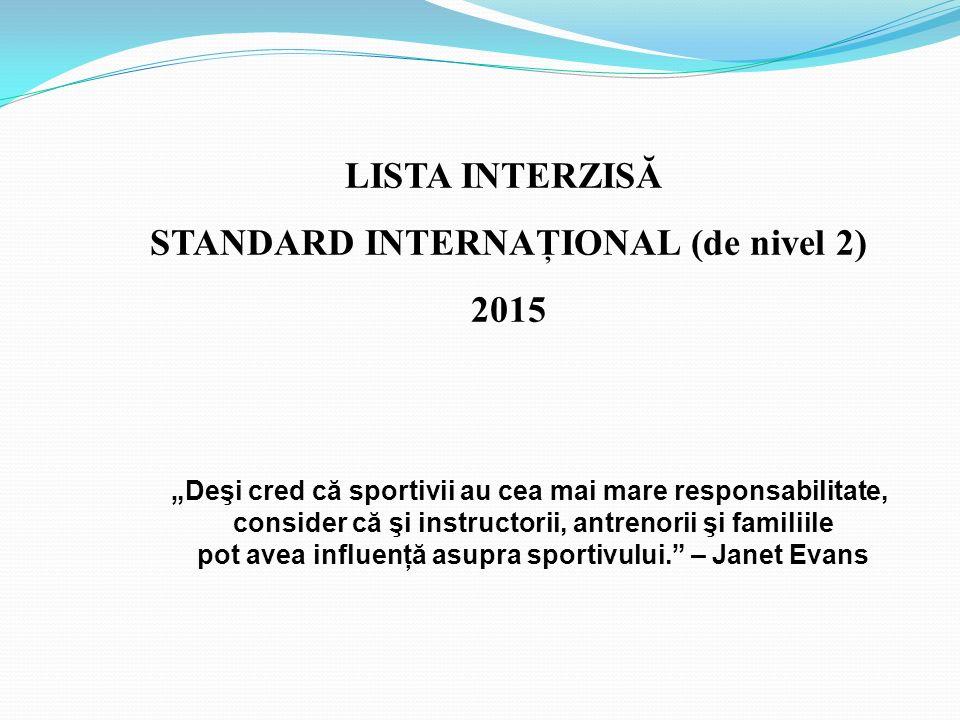 """LISTA INTERZISĂ STANDARD INTERNAŢIONAL (de nivel 2) 2015 """"Deşi cred că sportivii au cea mai mare responsabilitate, consider că şi instructorii, antren"""