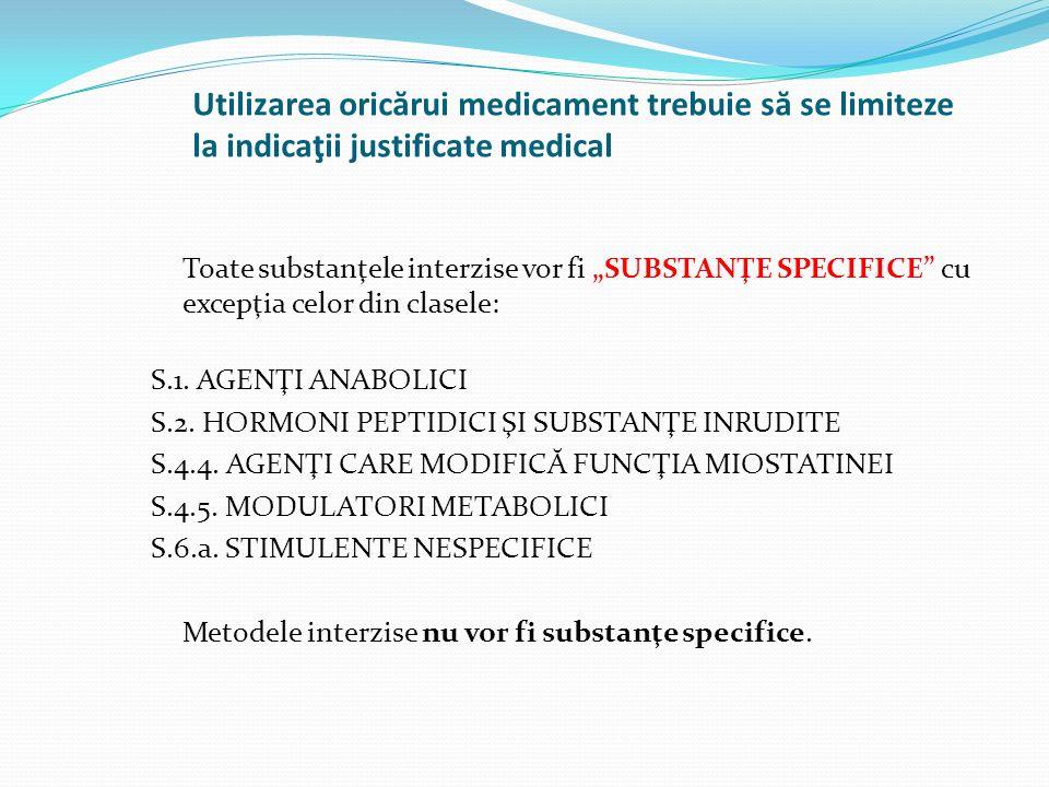 """Utilizarea oric ă rui medicament trebuie s ă se limiteze la indicaţii justificate medical Toate substanţele interzise vor fi """"SUBSTANŢE SPECIFICE"""" cu"""