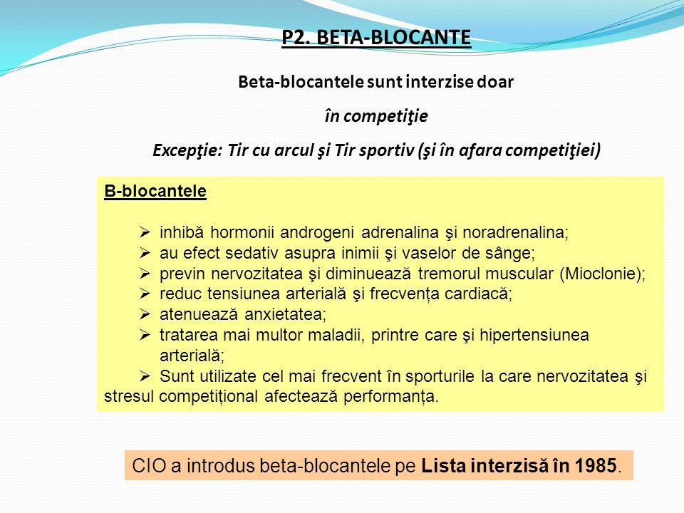 P2. BETA-BLOCANTE Beta-blocantele sunt interzise doar în competiţie Excepţie: Tir cu arcul şi Tir sportiv (şi în afara competiţiei) B-blocantele  inh