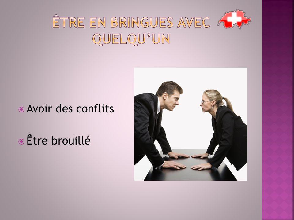  Avoir des conflits  Être brouillé