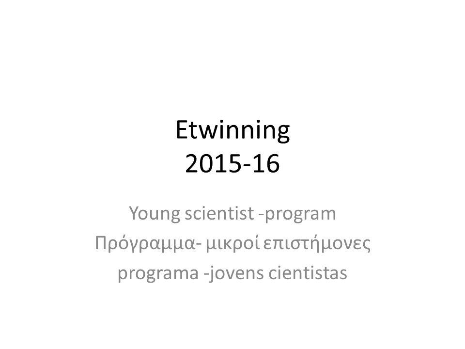 Etwinning 2015-16 Young scientist -program Πρόγραμμα- μικροί επιστήμονες programa -jovens cientistas