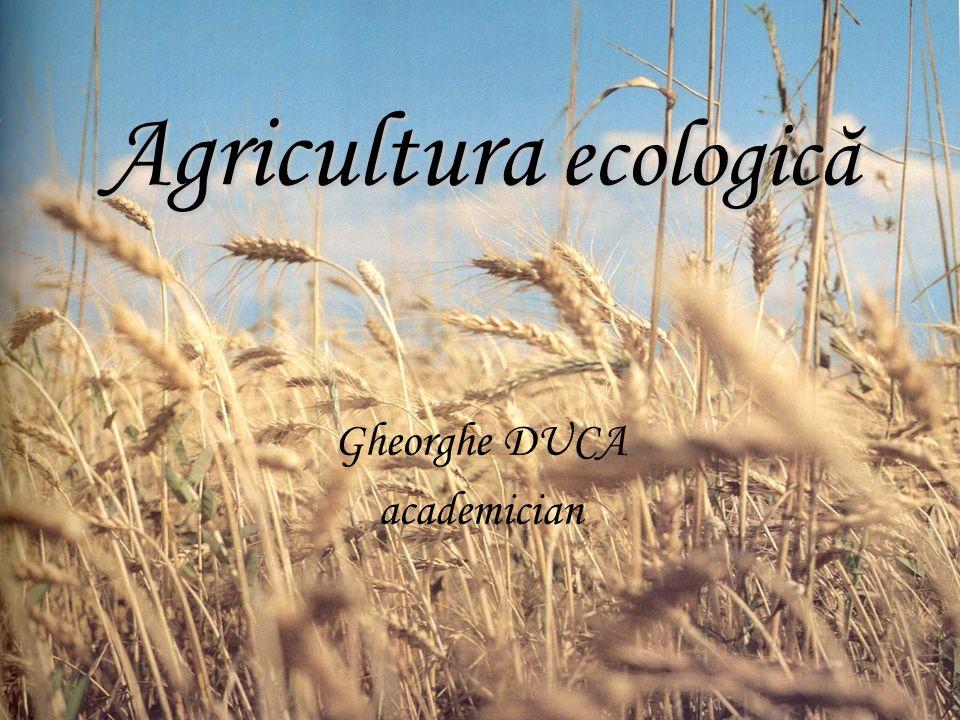 Agricultura ecologică Gheorghe DUCA academician