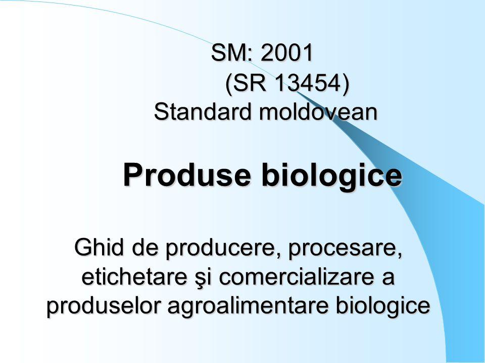 SM: 2001 (SR 13454) Standard moldovean Produse biologice Ghid de producere, procesare, etichetare şi comercializare a produselor agroalimentare biolog