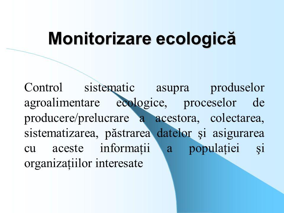 Monitorizare ecologică Control sistematic asupra produselor agroalimentare ecologice, proceselor de producere/prelucrare a acestora, colectarea, siste