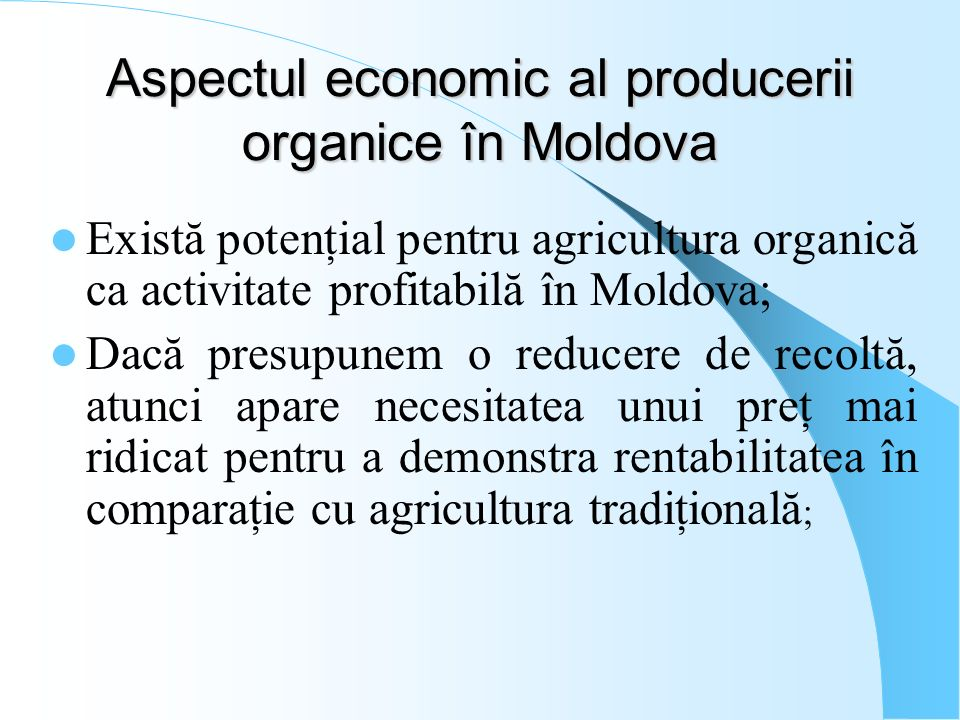 Aspectul economic al producerii organice în Moldova Există potenţial pentru agricultura organică ca activitate profitabilă în Moldova; Dacă presupunem