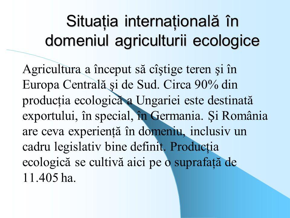 Situaţia internaţională în domeniul agriculturii ecologice Agricultura a început să cîştige teren şi în Europa Centrală şi de Sud. Circa 90% din produ