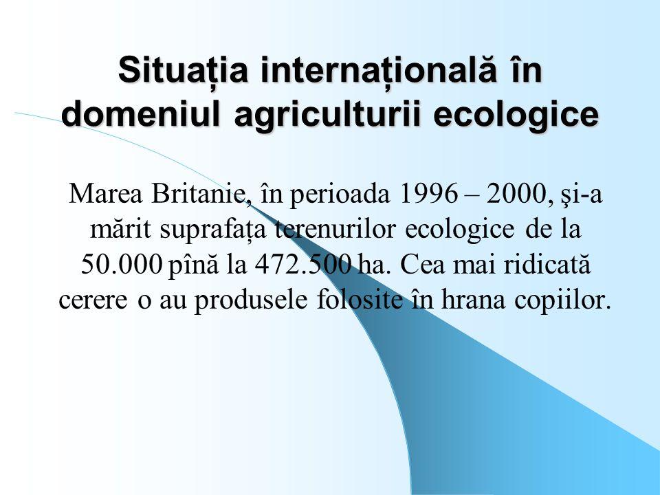 Situaţia internaţională în domeniul agriculturii ecologice Marea Britanie, în perioada 1996 – 2000, şi-a mărit suprafaţa terenurilor ecologice de la 5