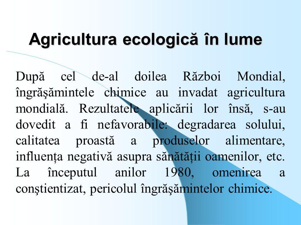 Agricultura ecologică în lume După cel de-al doilea Război Mondial, îngrăşămintele chimice au invadat agricultura mondială. Rezultatele aplicării lor
