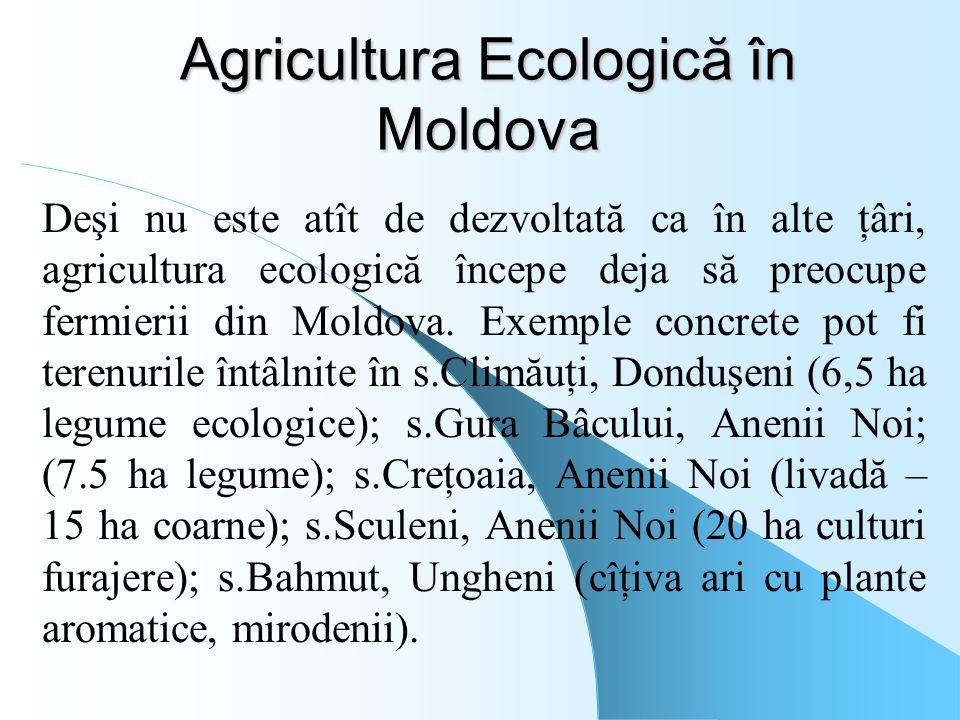 Agricultura Ecologică în Moldova Deşi nu este atît de dezvoltată ca în alte ţâri, agricultura ecologică începe deja să preocupe fermierii din Moldova.
