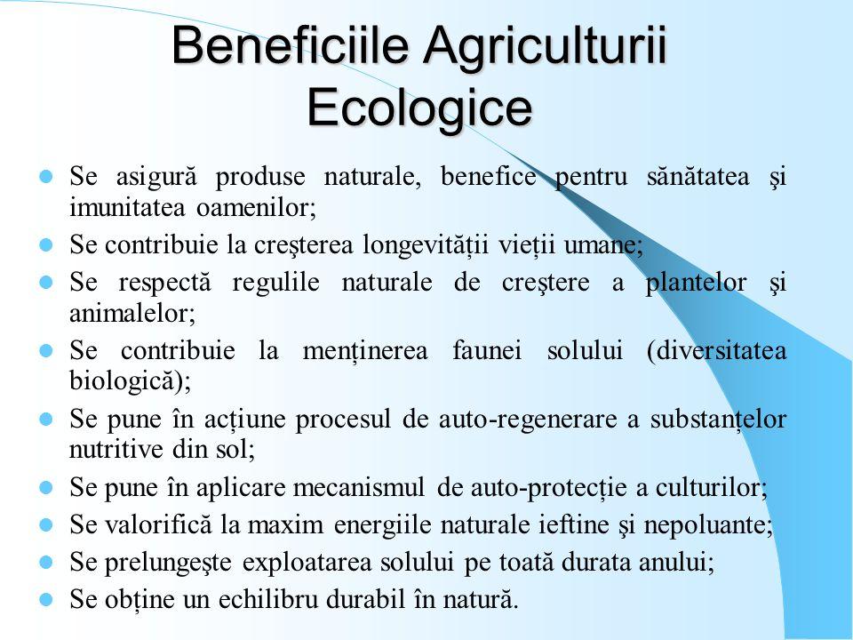 Beneficiile Agriculturii Ecologice Se asigură produse naturale, benefice pentru sănătatea şi imunitatea oamenilor; Se contribuie la creşterea longevit