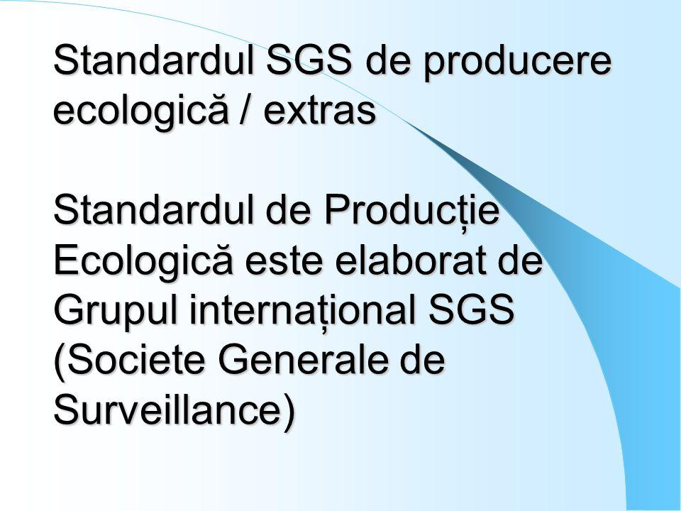 Standardul SGS de producere ecologică / extras Standardul de Producţie Ecologică este elaborat de Grupul internaţional SGS (Societe Generale de Survei