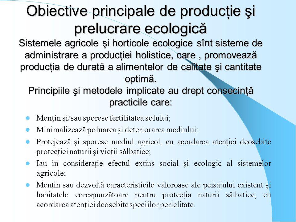 Obiective principale de producţie şi prelucrare ecologică Sistemele agricole şi horticole ecologice sînt sisteme de administrare a producţiei holistic
