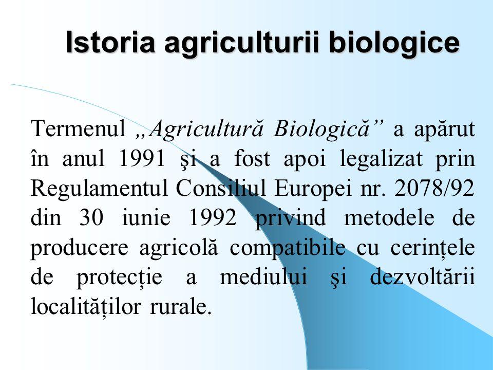 """Istoria agriculturii biologice Termenul """"Agricultură Biologică"""" a apărut în anul 1991 şi a fost apoi legalizat prin Regulamentul Consiliul Europei nr."""