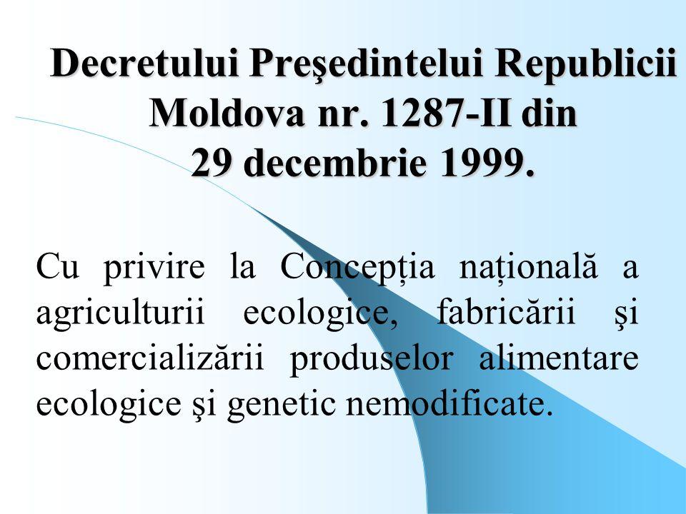 Decretului Preşedintelui Republicii Moldova nr. 1287-II din 29 decembrie 1999. Cu privire la Concepţia naţională a agriculturii ecologice, fabricării