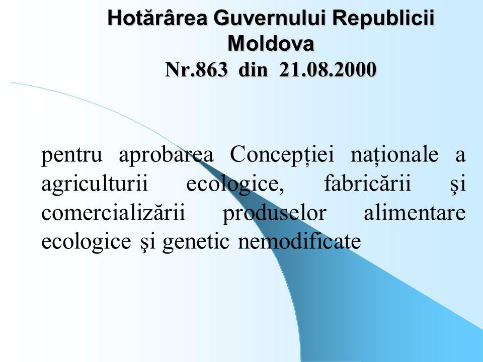 Hotărârea Guvernului Republicii Moldova Nr.863 din 21.08.2000 pentru aprobarea Concepţiei naţionale a agriculturii ecologice, fabricării şi comerciali