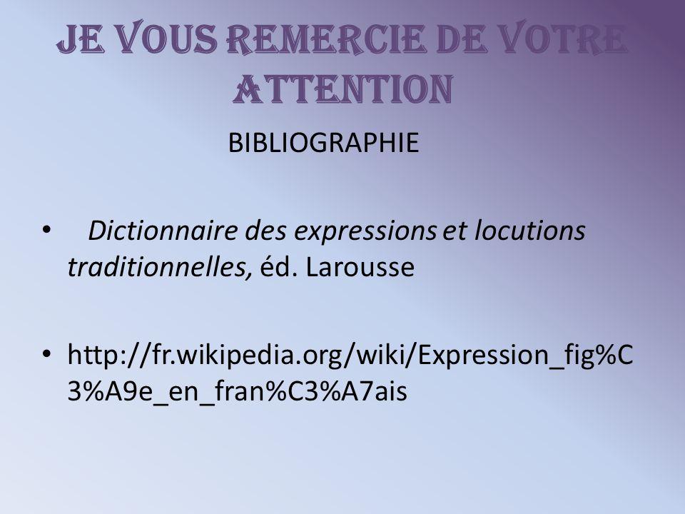 Je vous remercie de votre attention BIBLIOGRAPHIE Dictionnaire des expressions et locutions traditionnelles, éd.