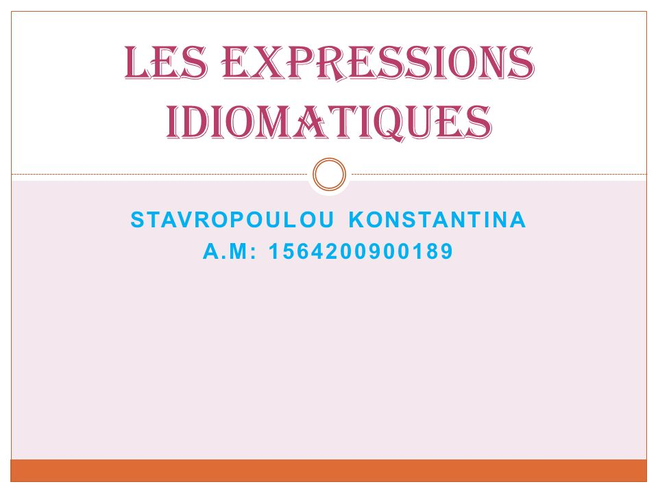 STAVROPOULOU KONSTANTINA Α.Μ: 1564200900189 Les expressions idiomatiques