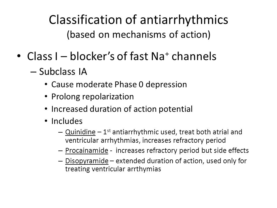 Classification of antiarrhythmics (based on mechanisms of action) Class I – blocker's of fast Na + channels – Subclass IA Cause moderate Phase 0 depre