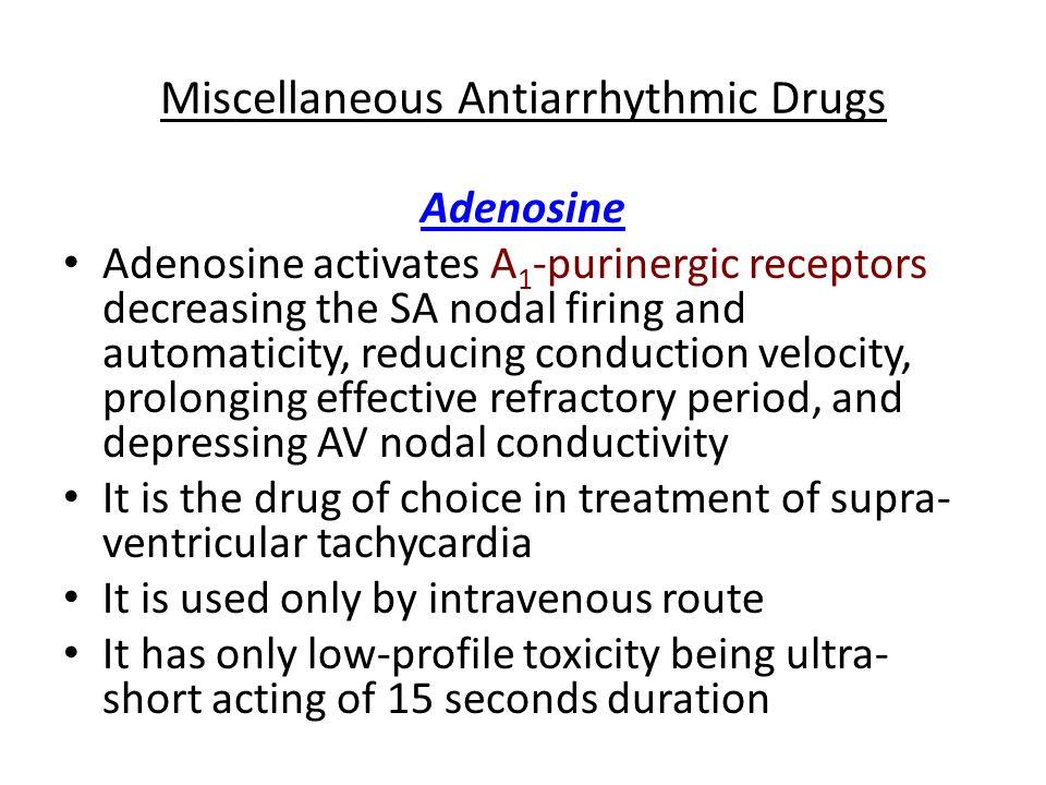 Miscellaneous Antiarrhythmic Drugs Adenosine Adenosine activates A 1 -purinergic receptors decreasing the SA nodal firing and automaticity, reducing c