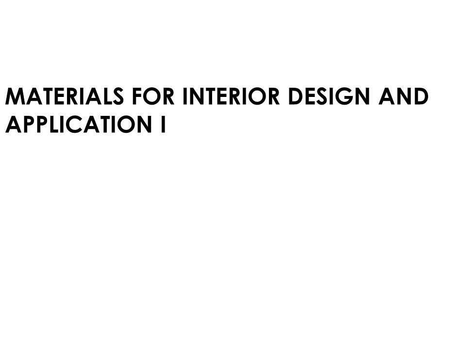MATERIALS FOR INTERIOR DESIGN AND APPLICATION I