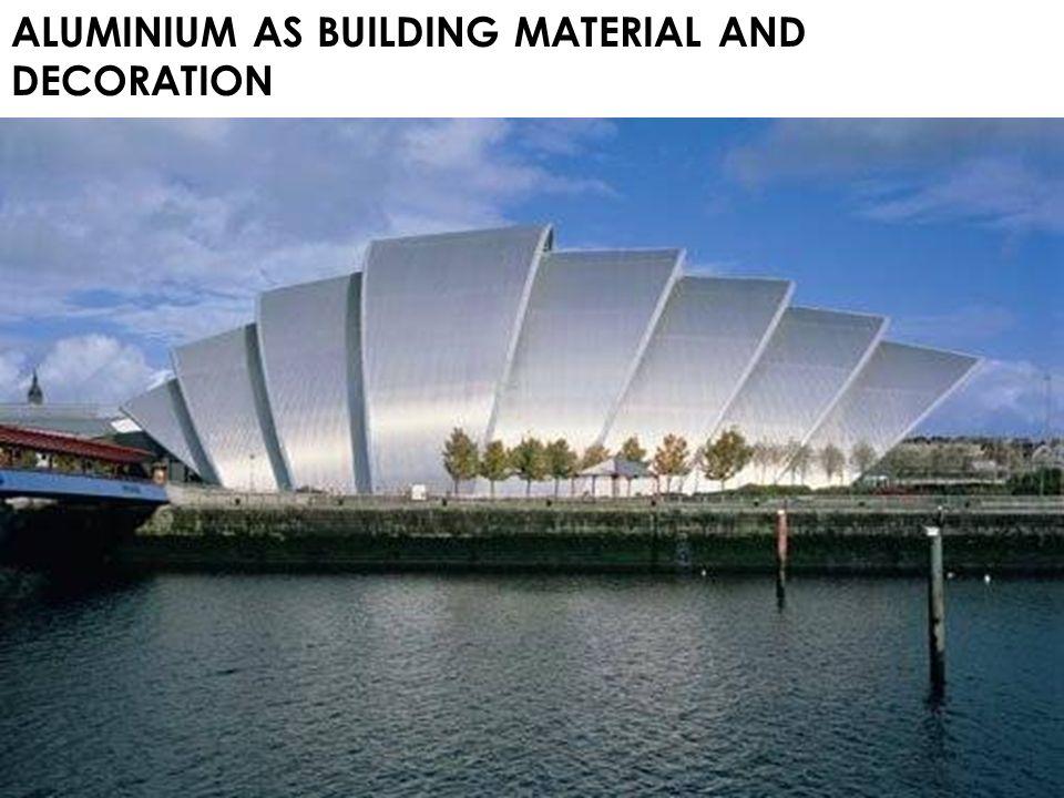 ALUMINIUM AS BUILDING MATERIAL AND DECORATION
