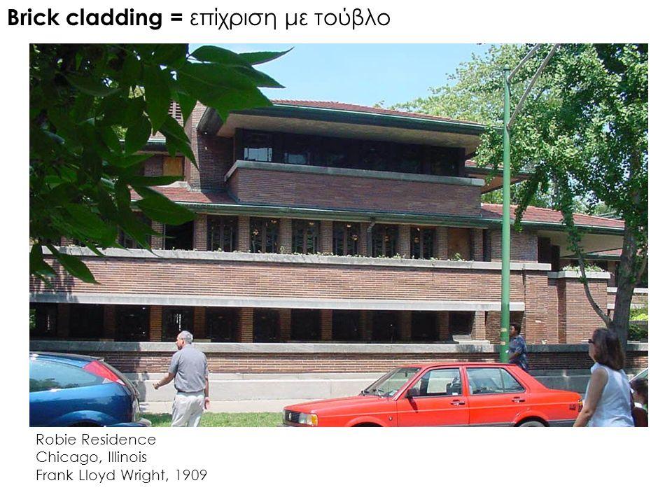 Brick cladding = επίχριση με τούβλο Robie Residence Chicago, Illinois Frank Lloyd Wright, 1909