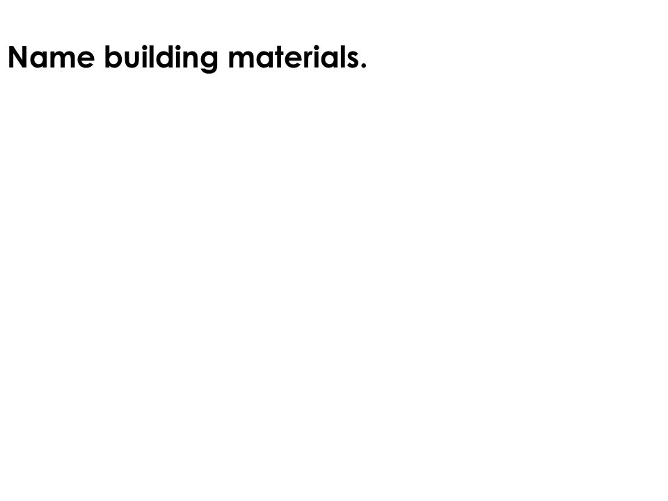 Name materials for cladding.