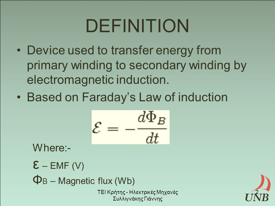 DEFINITION Device used to transfer energy from primary winding to secondary winding by electromagnetic induction.
