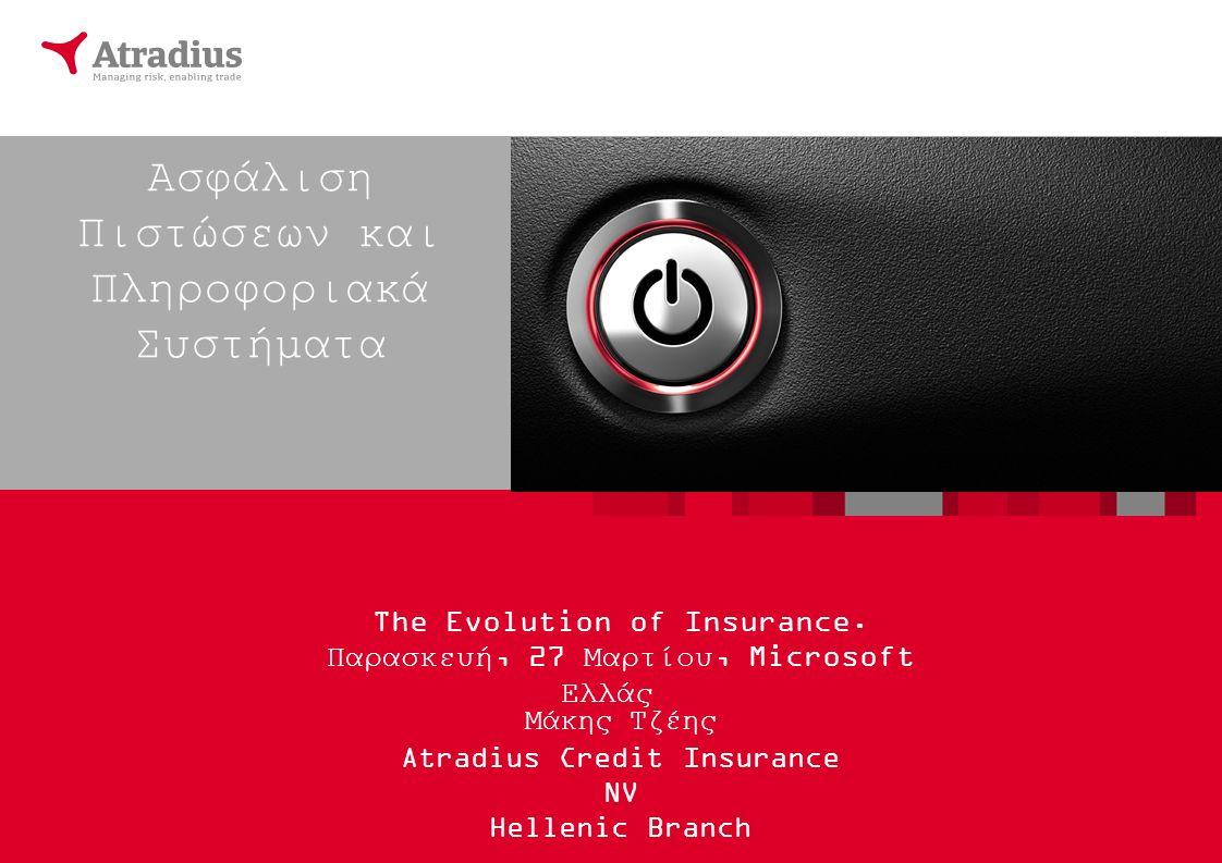 Ασφάλιση Πιστώσεων και Πληροφοριακά Συστήματα Μάκης Τζέης Atradius Credit Insurance NV Hellenic Branch The Evolution of Insurance.
