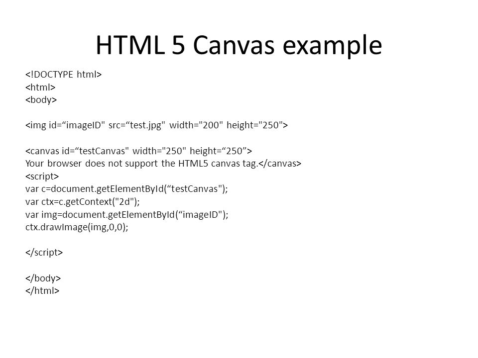 "HTML 5 Canvas example Your browser does not support the HTML5 canvas tag. var c=document.getElementById(""testCanvas"