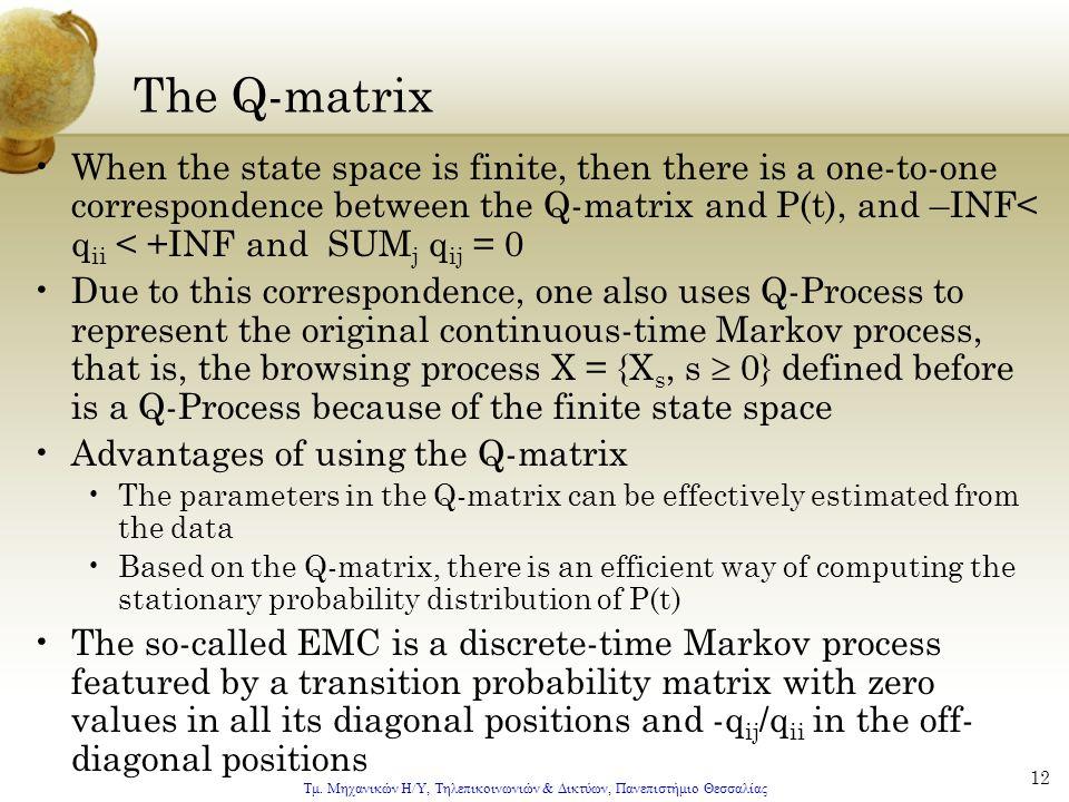 Τμ. Μηχανικών Η/Υ, Τηλεπικοινωνιών & Δικτύων, Πανεπιστήμιο Θεσσαλίας 12 The Q-matrix When the state space is finite, then there is a one-to-one corres
