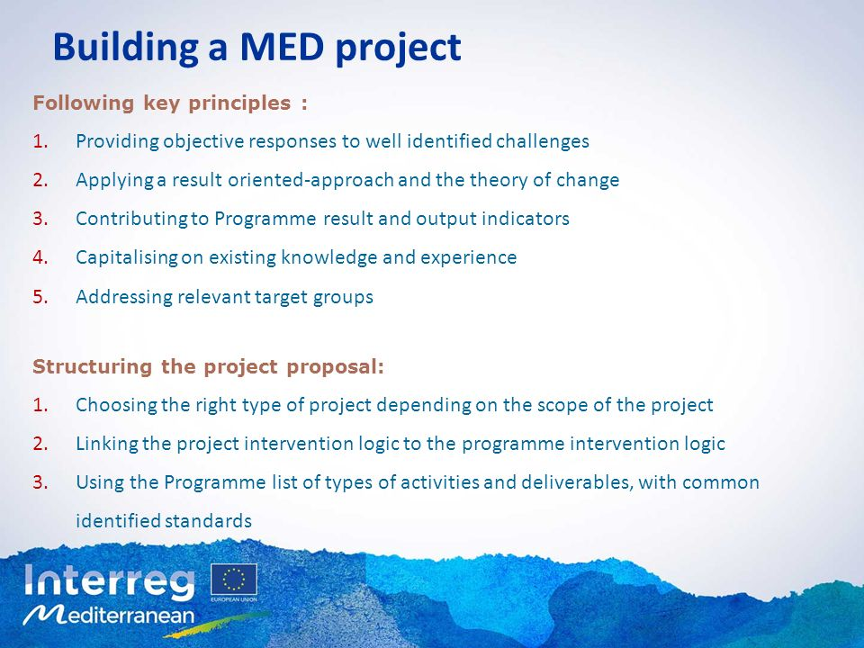 Building a MED project Following key principles : 1. Providing objective responses to well identified challenges 2. Applying a result oriented-approac