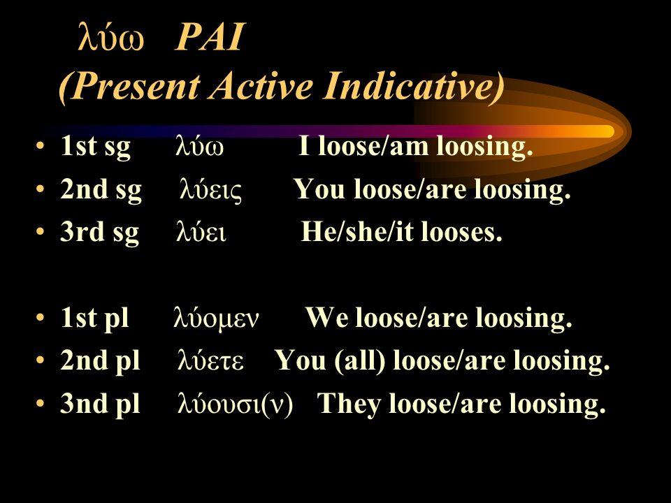 λύω PAI (Present Active Indicative) 1st sg λύω I loose/am loosing.
