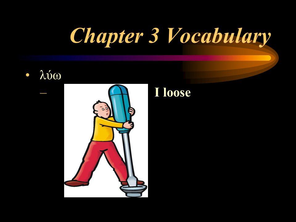 Chapter 3 Vocabulary λύω – I loose