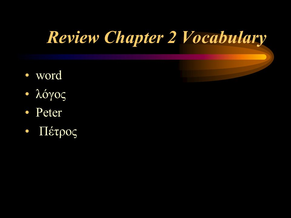 Review Chapter 2 Vocabulary word λόγος Peter Πέτρος