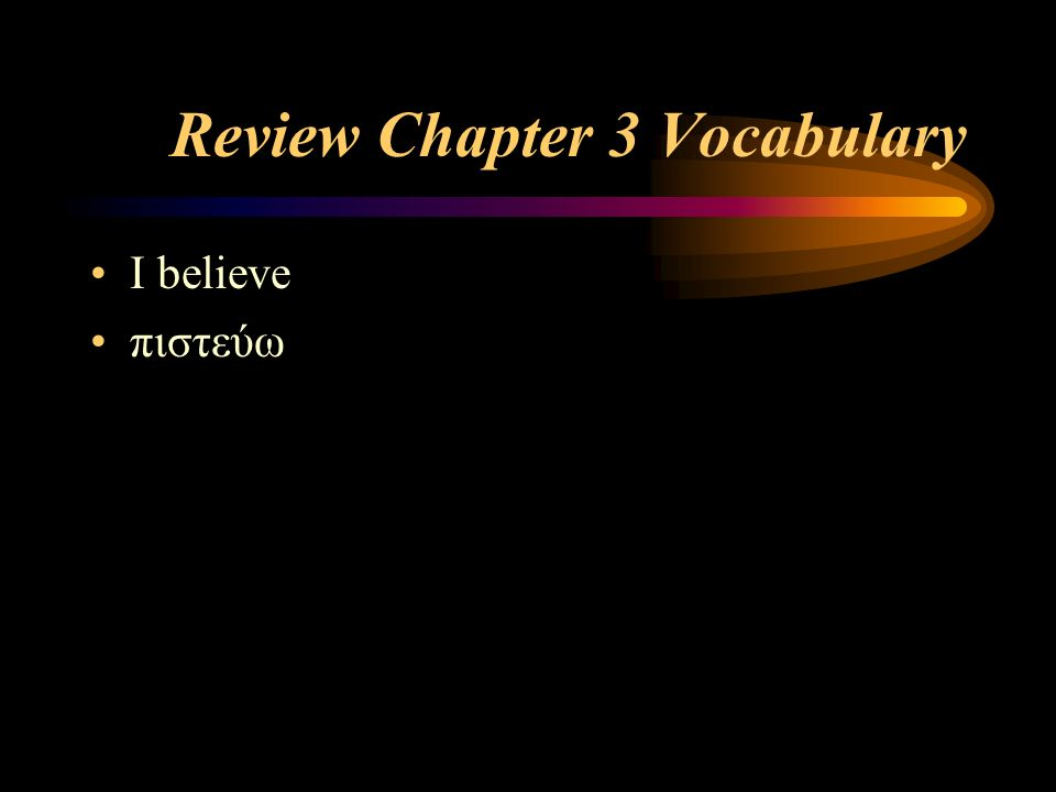 Review Chapter 3 Vocabulary I believe πιστεύω
