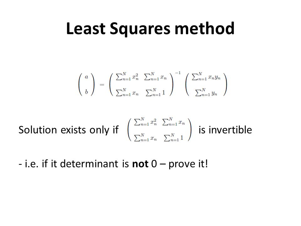 Least Squares method Solution exists only if is invertible - i.e.