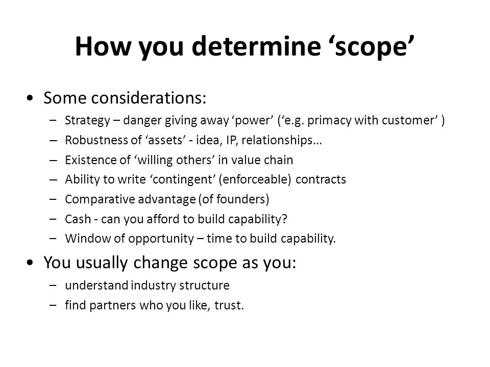 How you determine 'scope' Some considerations: –Strategy – danger giving away 'power' ('e.g.