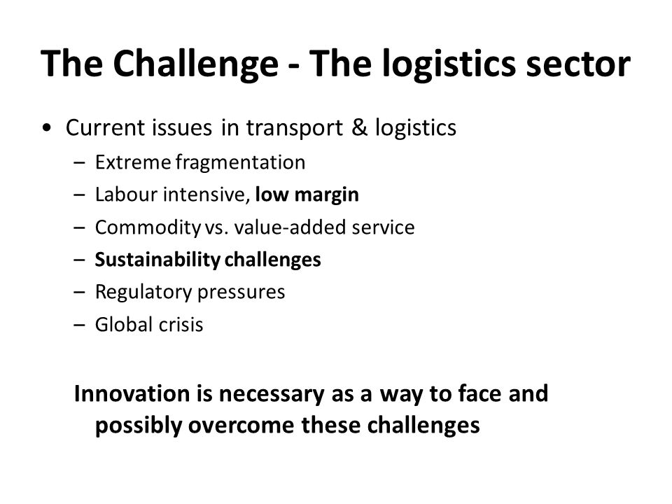 Current issues in transport & logistics –Extreme fragmentation –Labour intensive, low margin –Commodity vs.