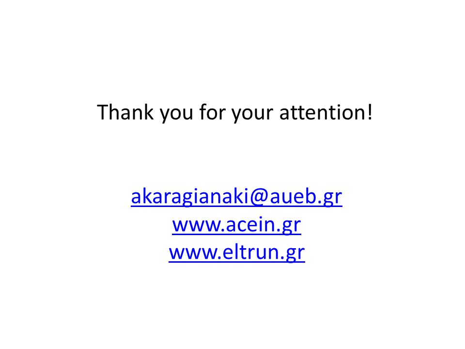 Thank you for your attention! akaragianaki@aueb.gr w w.acein.gr w w.eltrun.gr
