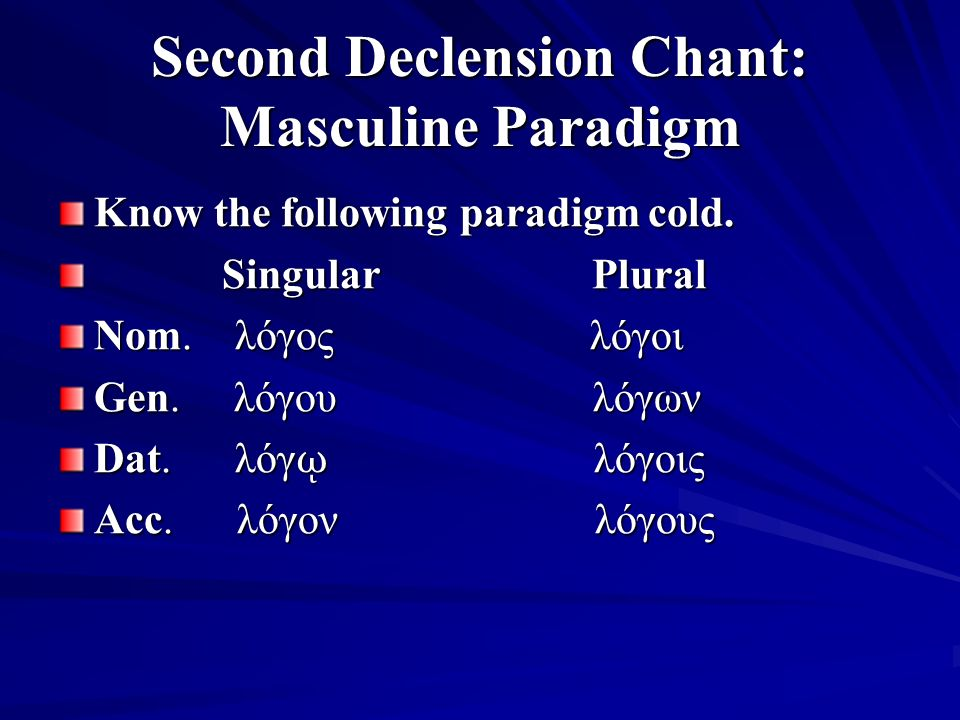 Second Declension Chant: Masculine Paradigm Know the following paradigm cold.