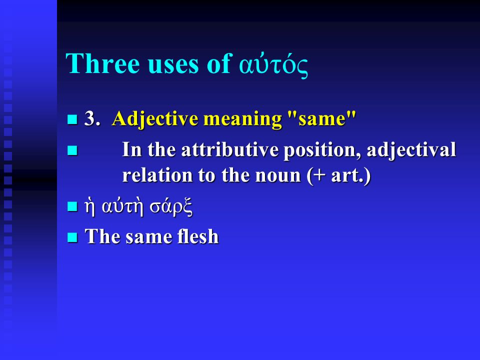 Three uses of α ὐ τός 3. Adjective meaning same 3.