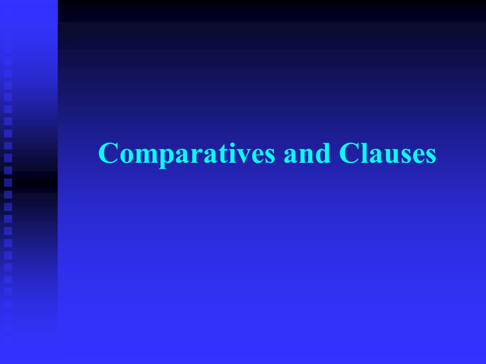 Comparatives and Clauses