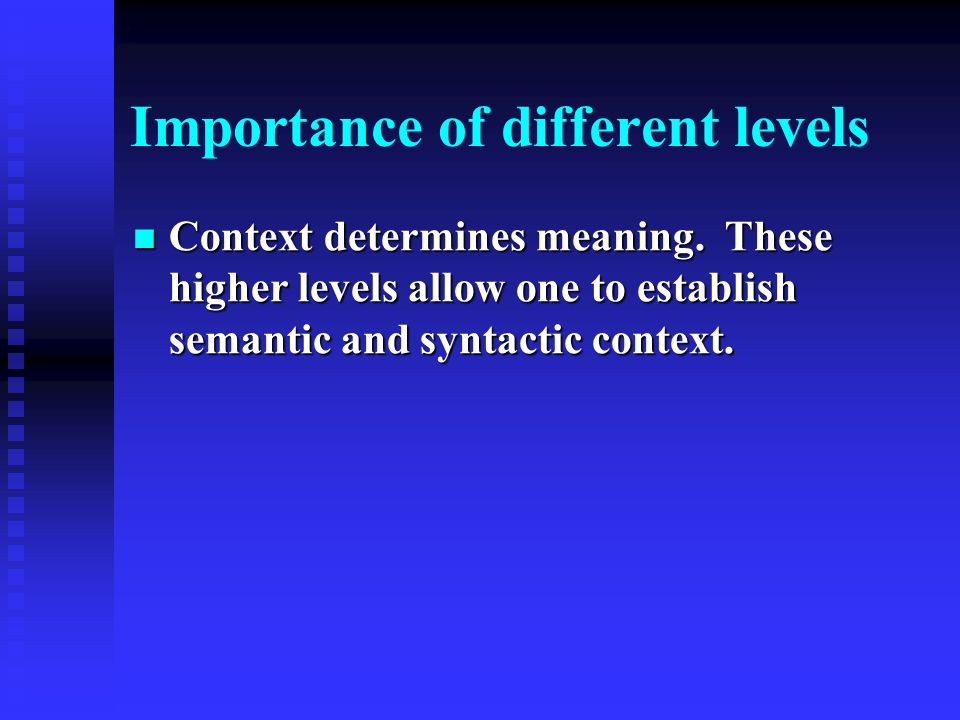 Importance of different levels Context determines meaning.