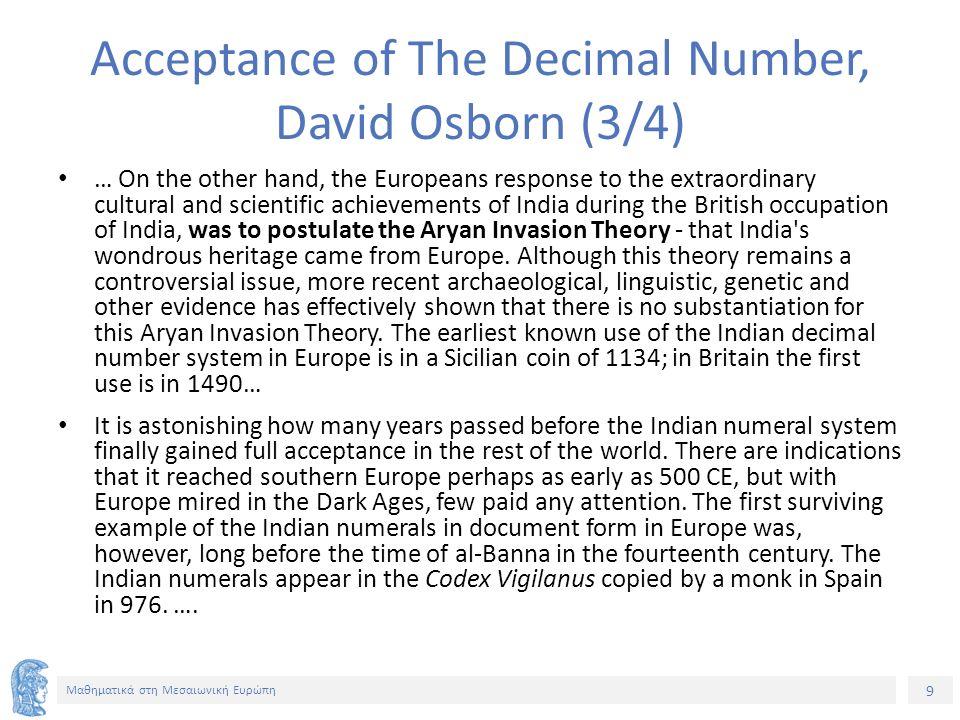 9 Μαθηματικά στη Μεσαιωνική Ευρώπη Acceptance of The Decimal Number, David Osborn (3/4) … On the other hand, the Europeans response to the extraordina