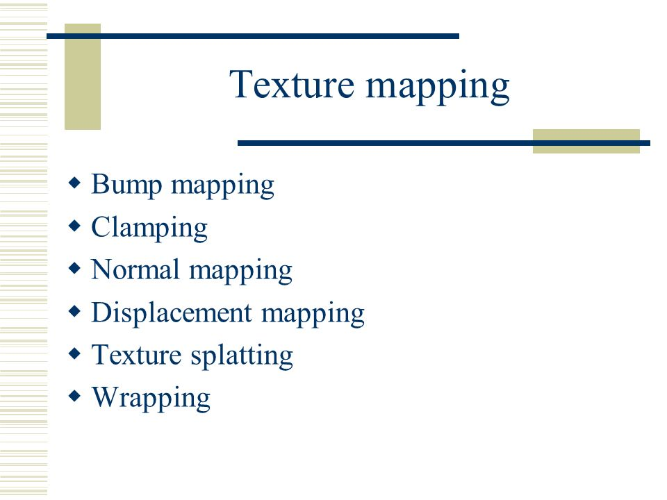 Texture mapping  Bump mapping  Clamping  Normal mapping  Displacement mapping  Texture splatting  Wrapping