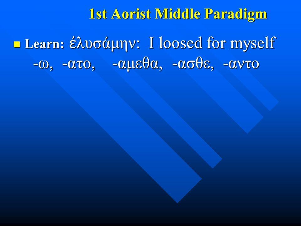 1st Aorist Middle Paradigm Learn: ἐ λυσάμην: I loosed for myself -ω, -ατο, -αμεθα, -ασθε, -αντο Learn: ἐ λυσάμην: I loosed for myself -ω, -ατο, -αμεθα, -ασθε, -αντο