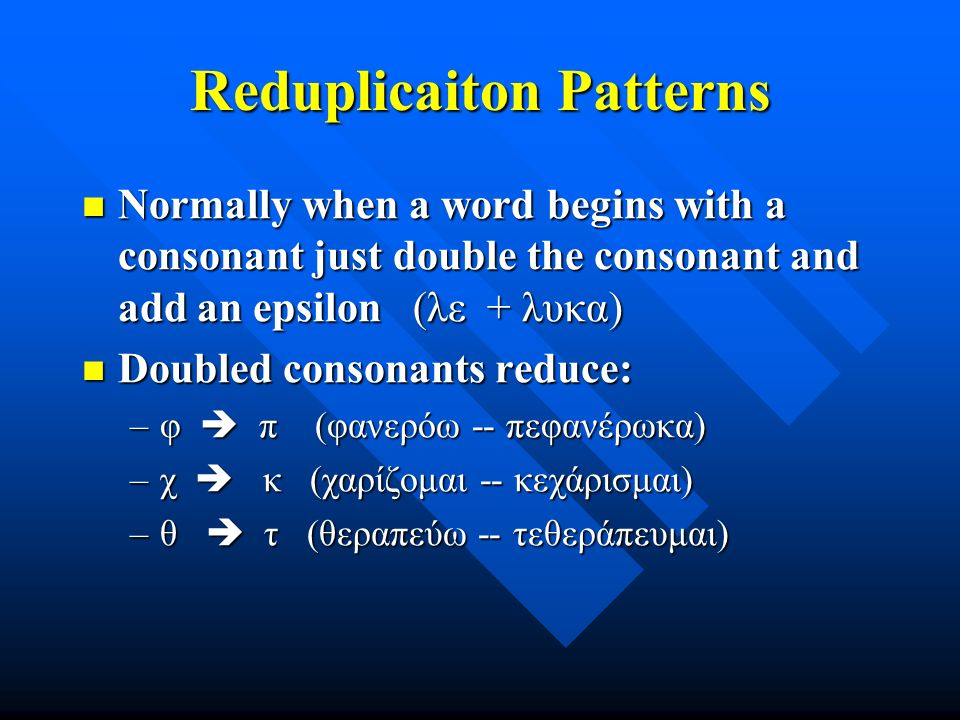 Reduplication Patterns If the verb begins with a vowel it is lengthened.